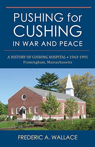 Pushing for Cushing in War and Peace: A History of Cushing Hospital • 1943 -1991 Framingham, MA