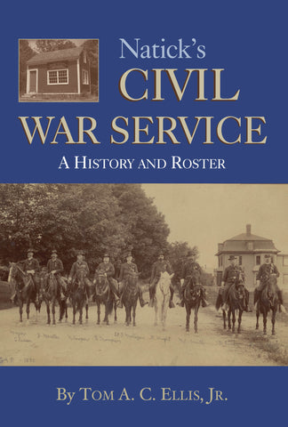 Natick's Civil War Service: A History and Roster by Tom A.C. Ellis