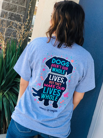 Dogs Are Not Whole Lives Tee