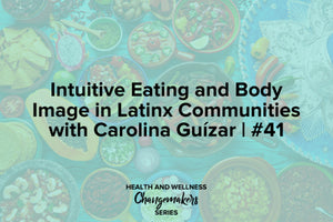 Intuitive Eating in Latinx Communities with Shohreh Davoodi and Carolina Guizar
