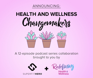Health & Wellness Changemakers, a podcast collaboration with Shohreh Davoodi and Superfit Hero on the Redefining Health & Wellness Podcast