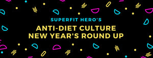 Superfit Hero Anti-Diet Culture New Year's Round Up