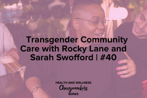 Transgender Community Care with Rocky Lane and Sarah Swafford, Superfit Hero and Redefining Health and Wellness Podcast Collab