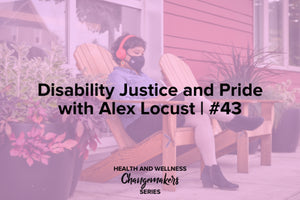 Disability Justice and Pride with Alex Locust, episode 43 of the Redefining Health and Wellness Podcast with Shohreh Davoodi, sponsored by Superfit Hero