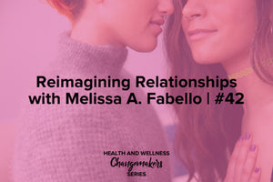 superfit hero sponsored podcast, redefining health & wellness with shohreh davoodi, reimagining relationships with melissa a. fabello