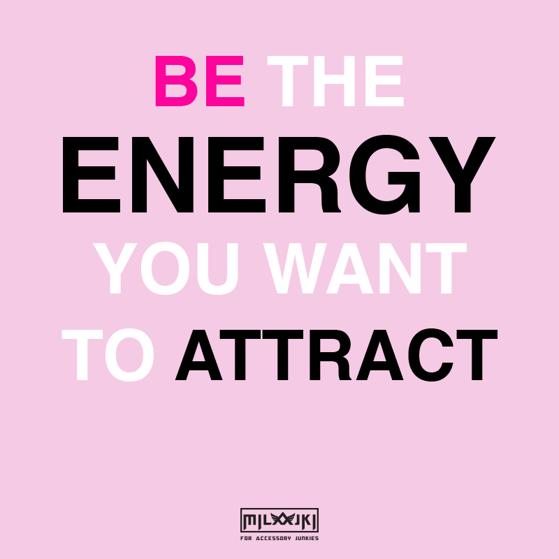 BE THE ENERGY YOU WANT TO ATTRACT 💎💎💎