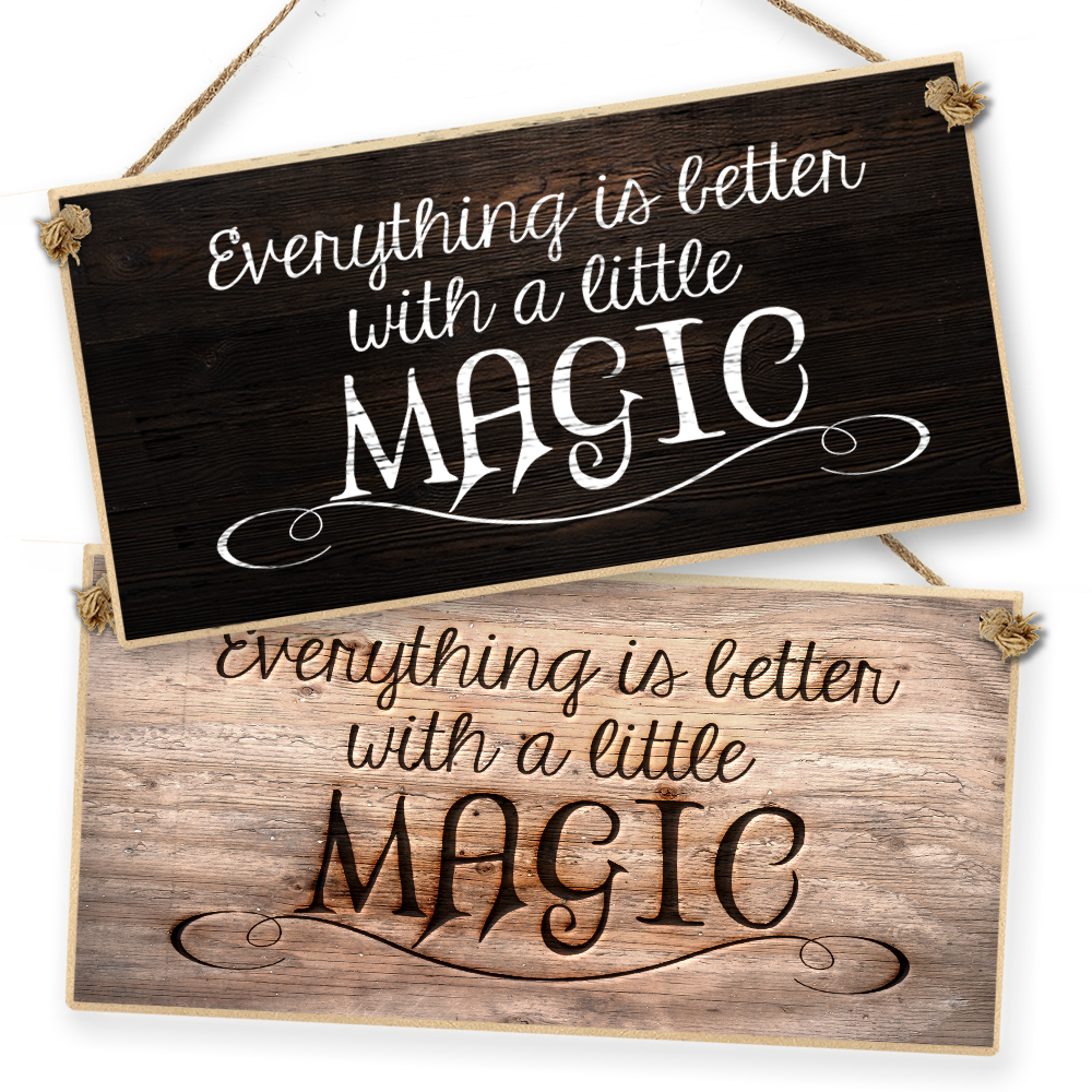 "Witchcraft and Wizardry Hanging Sign ""Everything Is Better With A Little Magic"""