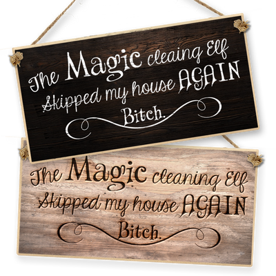 "Witchcraft and Wizardry Hanging Sign ""The Magic Cleaning Elf Skipped my House Again"""