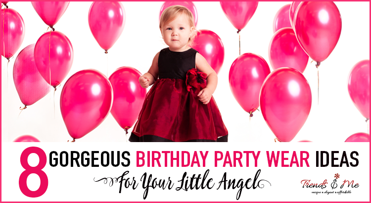 8 Gorgeous Birthday Partywear Ideas for your Little Angel