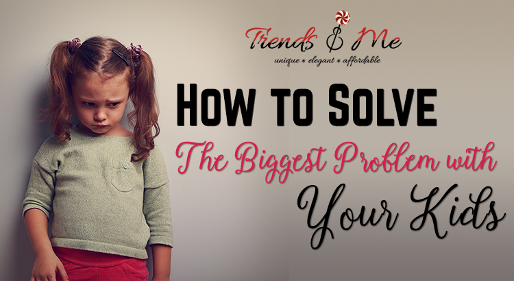How to Solve the Biggest Problem with your Kids