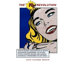 The Pop Revolution: The People Who Radically Transformed the Art World, Alice Goldfarb Marquis