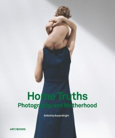 Home Truths: Photography and Motherhood, Art / Books