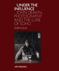 Under the Influence: John Deakin, Photography and the Lure of Soho, Art / Books