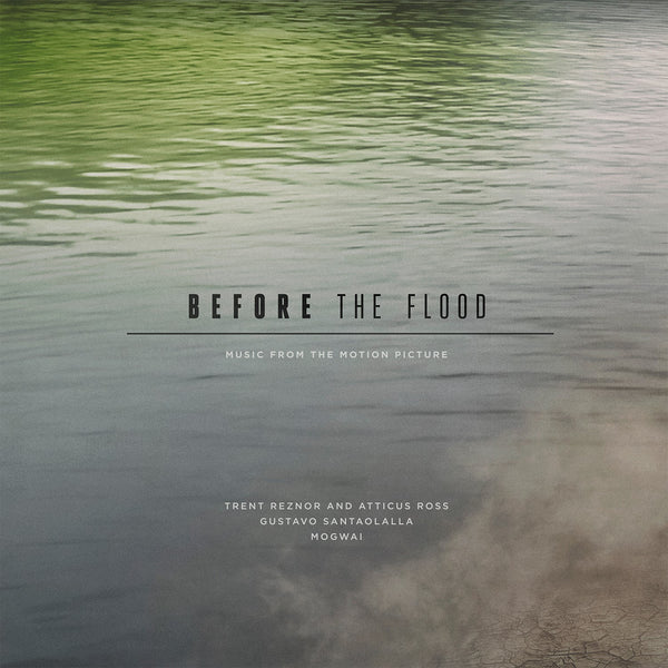 Trent Reznor & Atticus Ross, Gustavo Santaolalla, Mogwai - Before The Flood (Music From The Motion Picture)