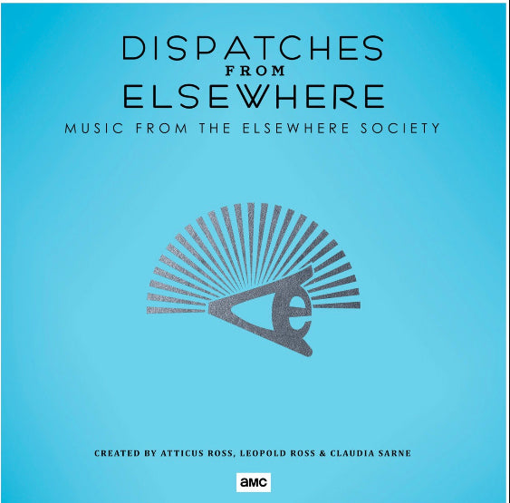 ATTICUS ROSS, LEOPOLD ROSS, CLAUDIA SARNE - DISPATCHES FROM ELSEWHERE (MUSIC FROM THE ELSEWHERE SOCIETY)