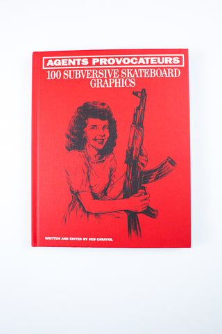 AGENTS PROVOCATEURS | 100 Subversive Skateboard Graphics