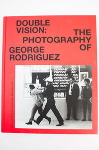 DOUBLE VISION | THE PHOTOGRAPHY OF GEORGE RODRIGUEZ