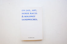 Load image into Gallery viewer, On Jail, Art, Horse Races & Boloney Sandwiches