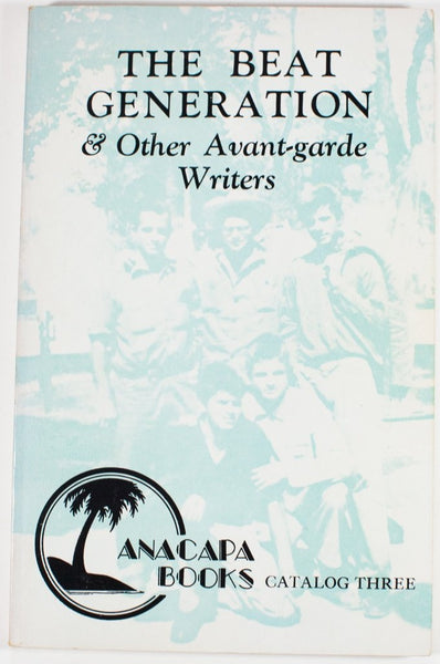 THE BEAT GENERATION and OTHER AVANT-GARDE WRITERS | Anacapa Books Catalog Three