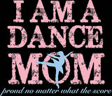 "T Shirt - ""I am a Dance Mom"", Black"