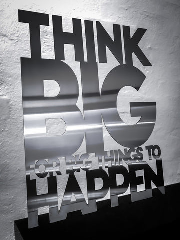 Think big for big thinks to happen - Rustfri stål 50x63,5cm