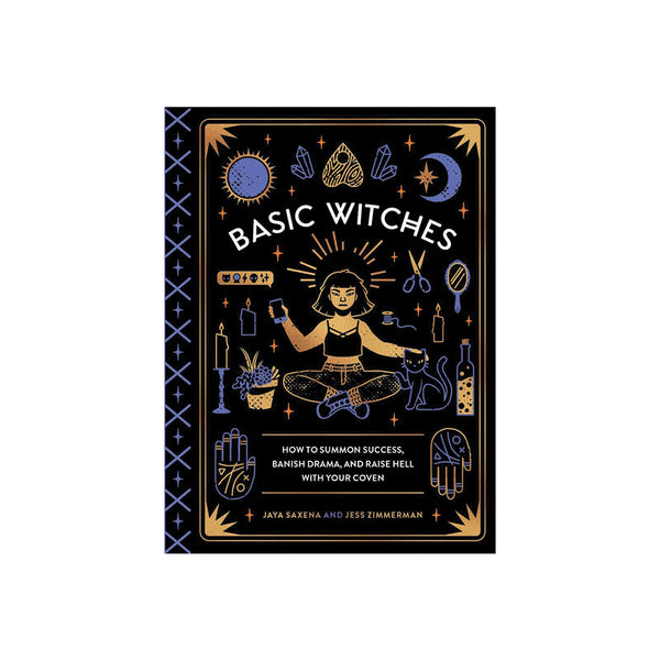 Basic Witches: How To Summon Success, Banish Drama, and Raise Hell With Your Coven Penguin - Foursided