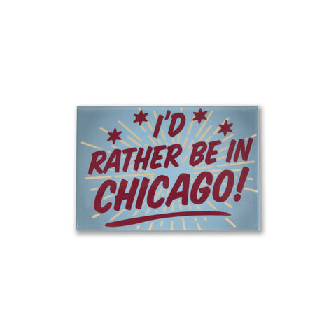 I'd Rather Be In Chicago Magnet
