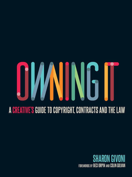 Owning It: A Creative's Guide to Copyright, Contracts & the Law