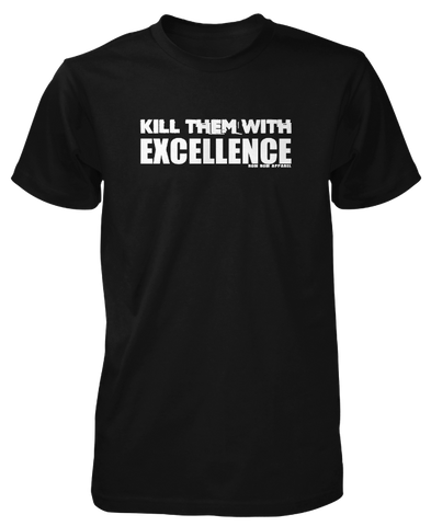 KILL EM' WITH EXCELLENCE (Men's T-Shirt)