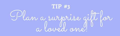 Title: Tip #3 Send a surprise gift to a loved one!