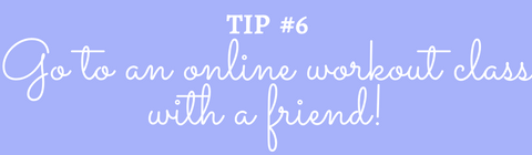 Title: Tip #6 Go to an online workout class with a friend!