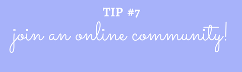 Title: Tip #7 Join an online community!