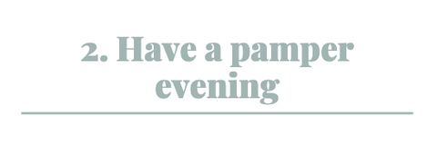 Image Title: Have a pamper evening