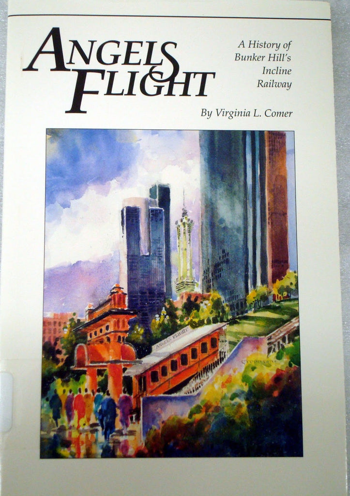 Angels Flight: A History of Bunker Hill's Incline Railway by Virginia L. Comer
