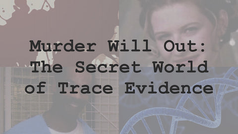 Murder Will Out: The Secret World of Trace Evidence - April 17th, 2016
