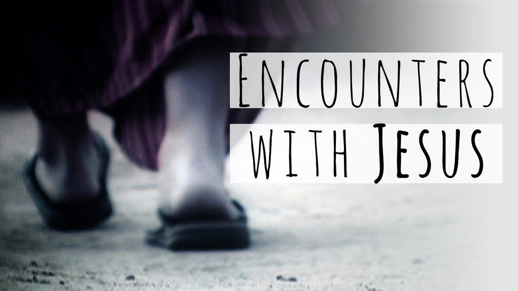Encounters with Jesus - 4-Week Easter Series
