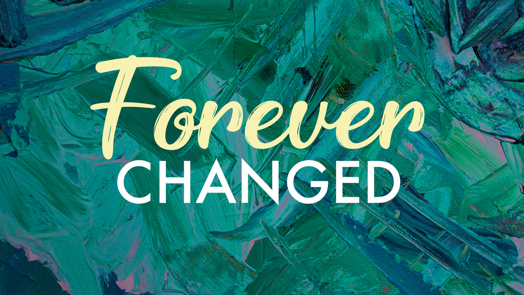 Forever Changed: 4-Week Series