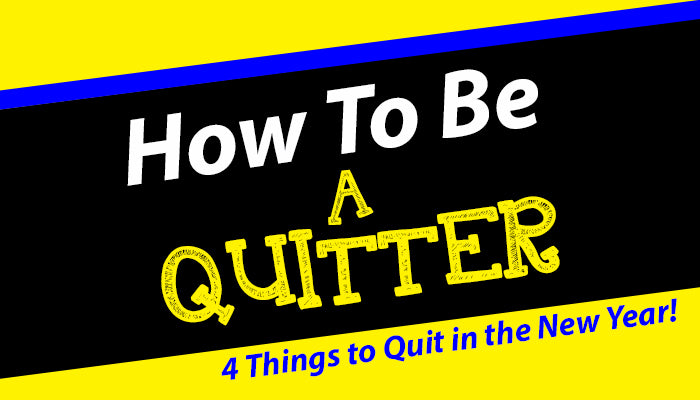to be a quitter