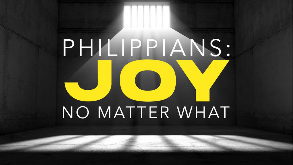Philippians: Joy No Matter What