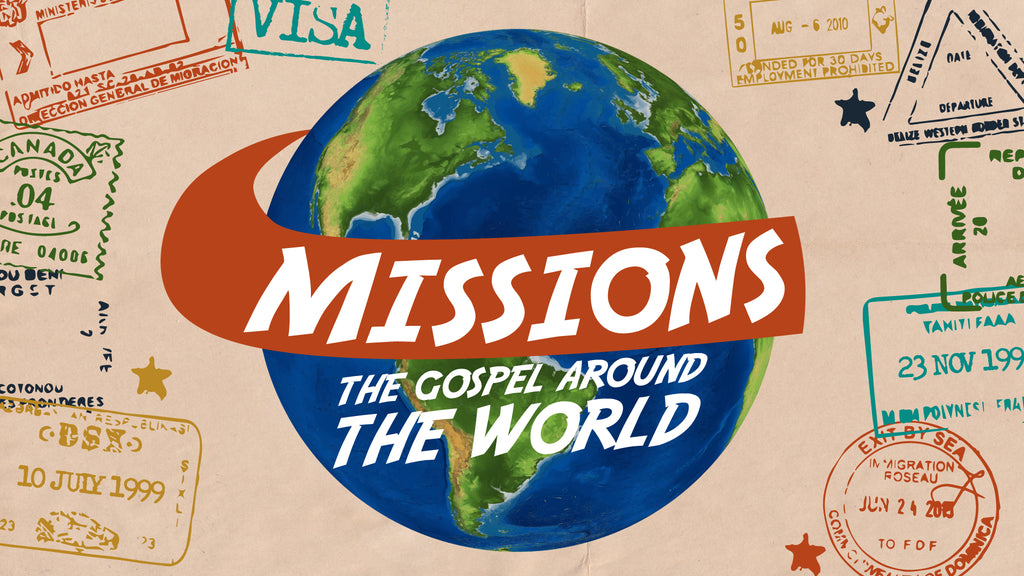 MISSIONS: THE GOSPEL AROUND THE WORLD: 4-Week Series