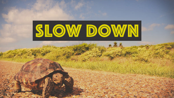 Slow Down: 4 Week Series