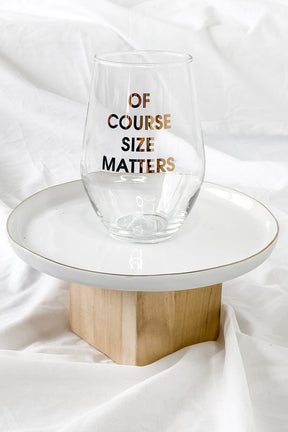 Of Course Size Matters Wine Glass