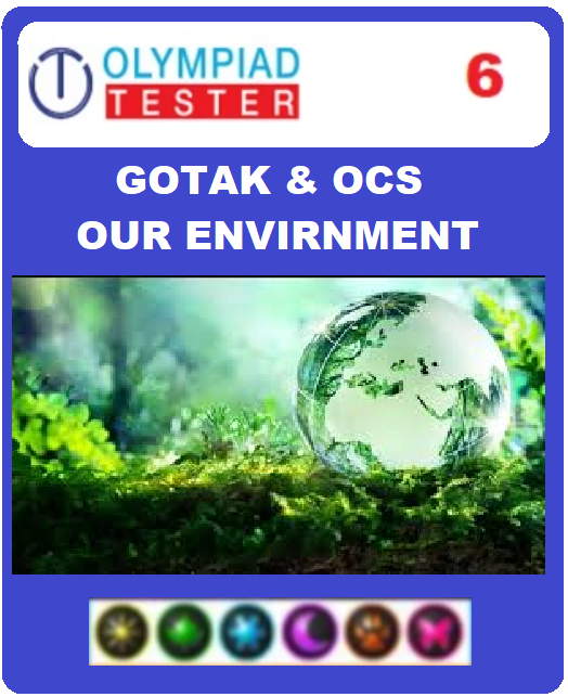 GOTAK & OCS Certification - Class 6 Science Our Environment - Assessment 01 - Olympiadtester