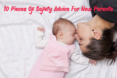 10 Pieces Of Safety Advice For New Parents