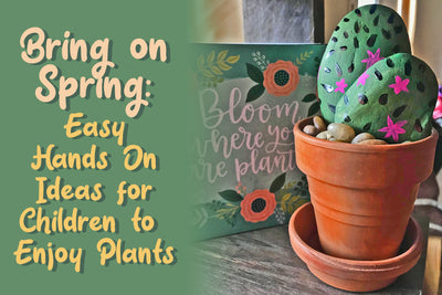 Bring on Spring: Easy Ideas for Children to Enjoy Plants