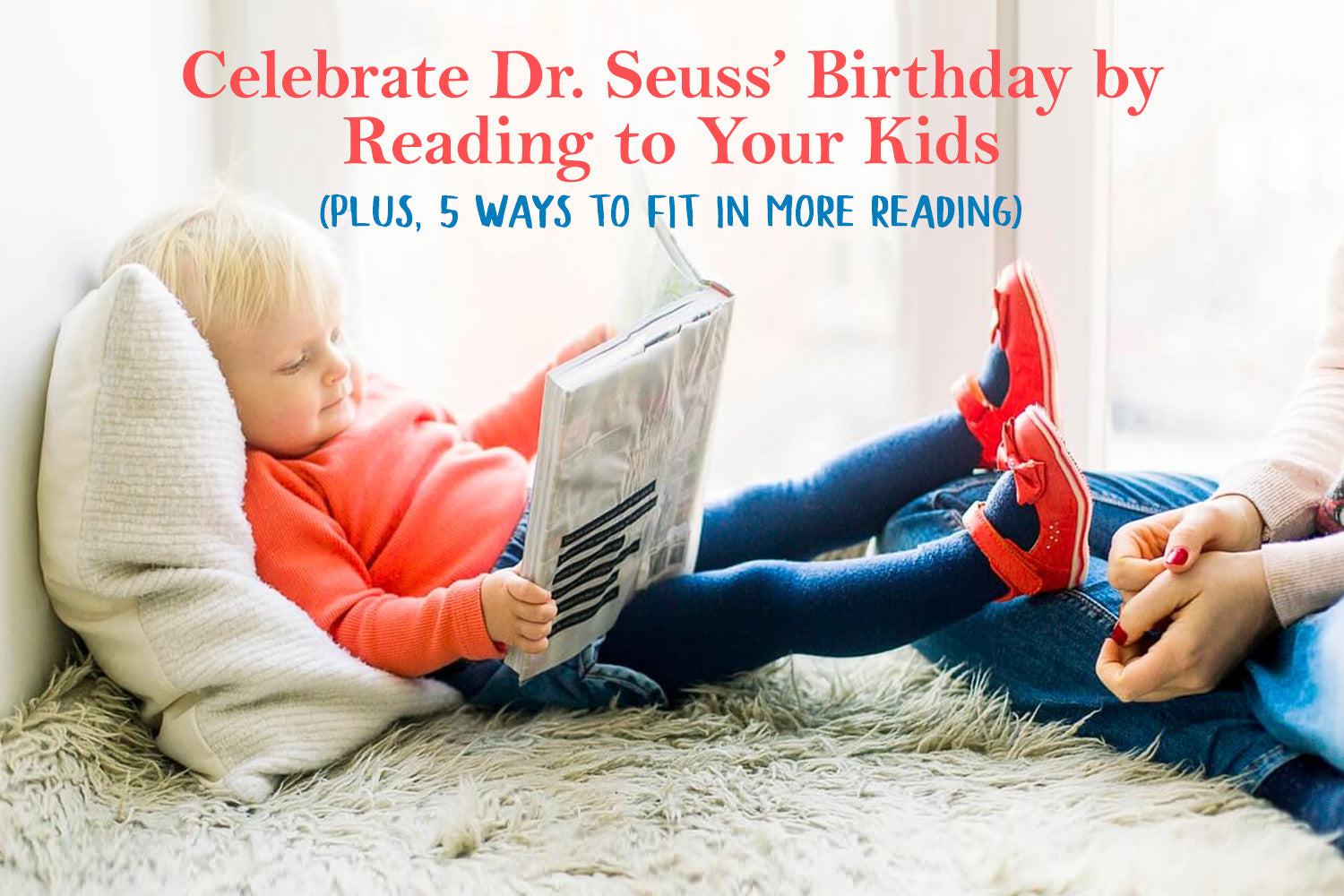 Celebrate Dr. Seuss' Birthday by Reading to Your Kids (Plus, 5 Ways to Fit in More Reading)