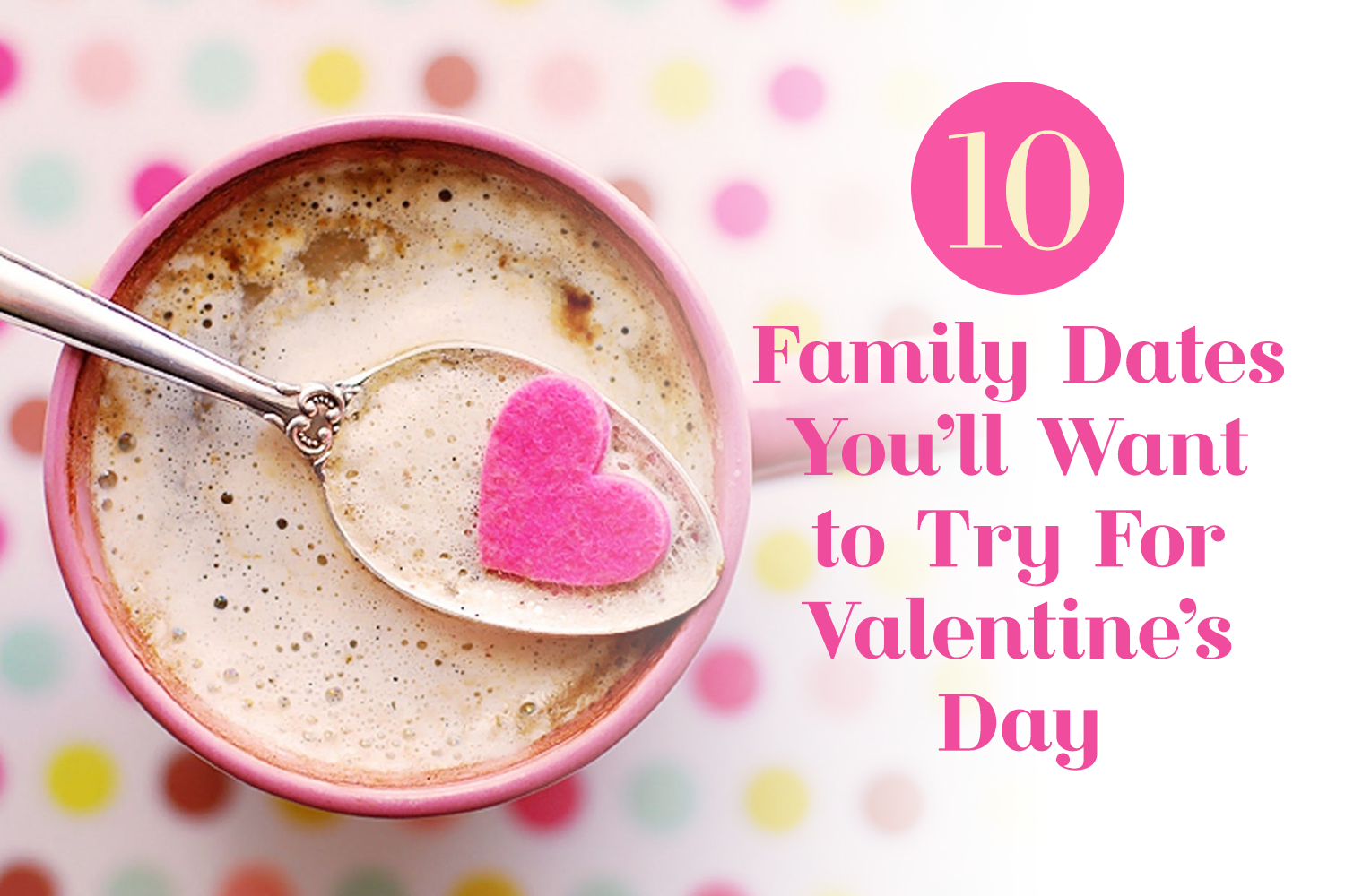 10 Family Dates You'll Want to Try For Valentine's Day