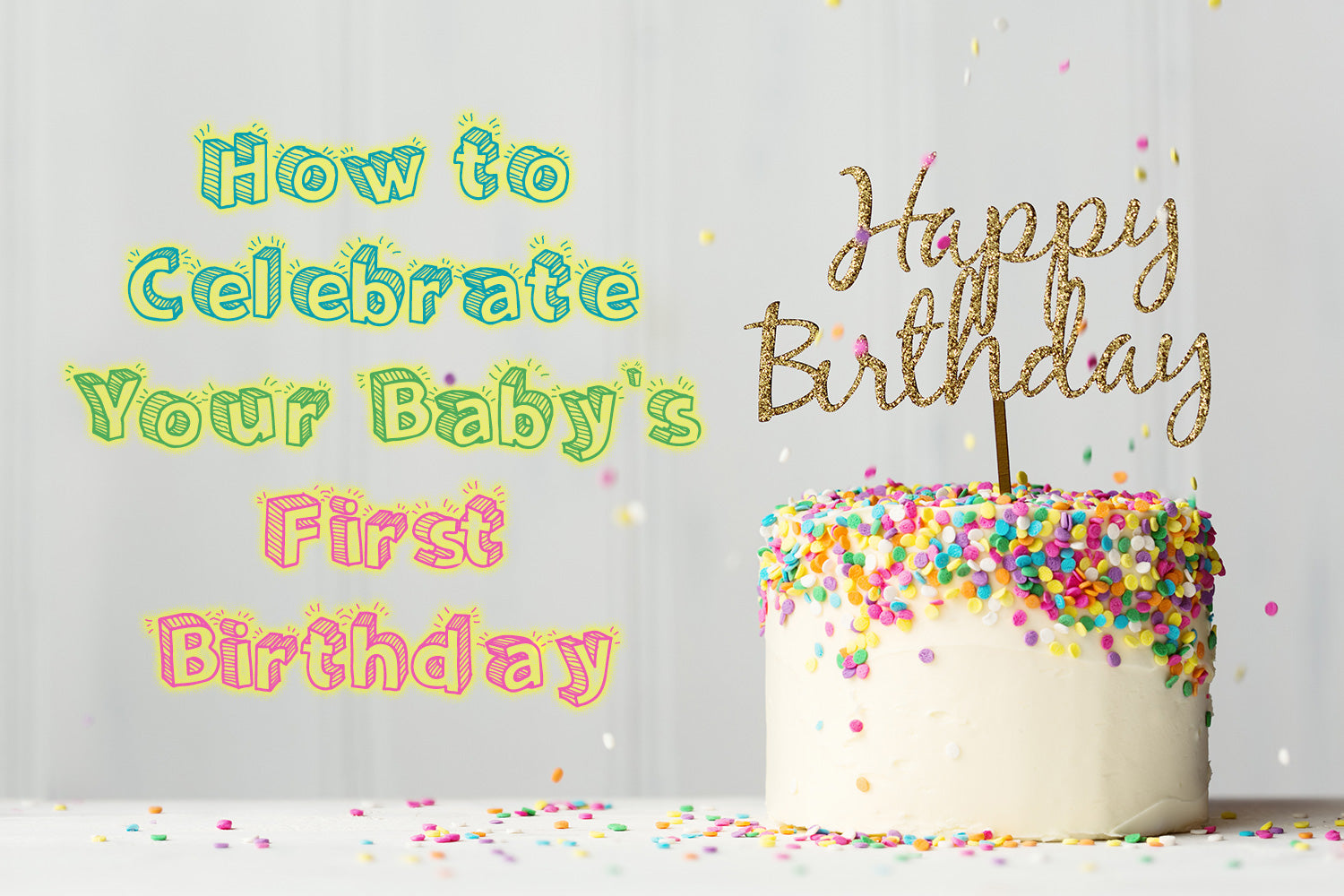 How to Celebrate Your Baby's First Birthday