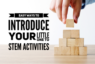 Easy Ways to Introduce Your Child to STEM Activities