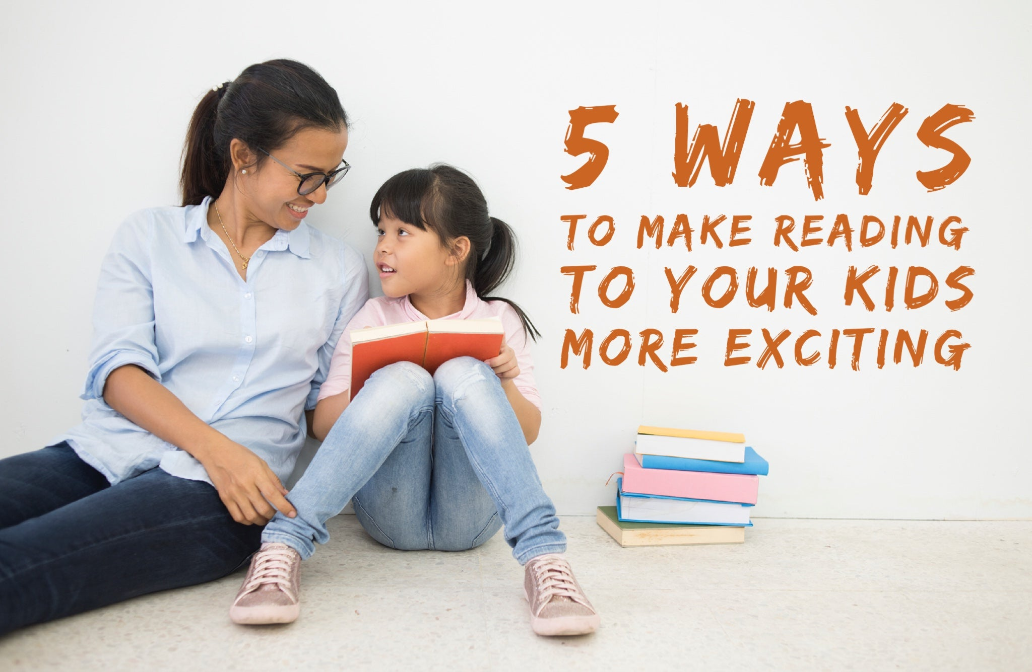 5 Ways to Make Reading to Your Kids More Exciting